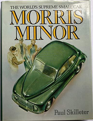 Morris Minor. The World's Supreme Small Car: Skilleter, Paul
