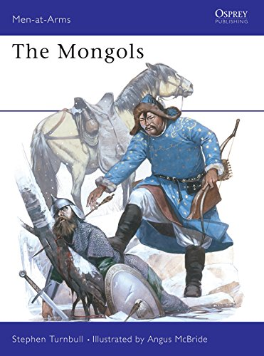 The Mongols (Men-At-Arms 105)