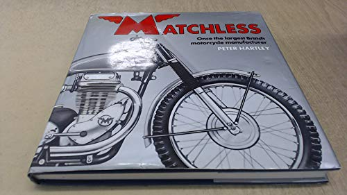 Matchless. Once the Largest British Motorcycle Manufacturer.: Hartley, Peter.