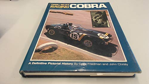 Carroll Shelby's Racing Cobra: A Definitive Pictorial History: Friedman, David & Christy, John