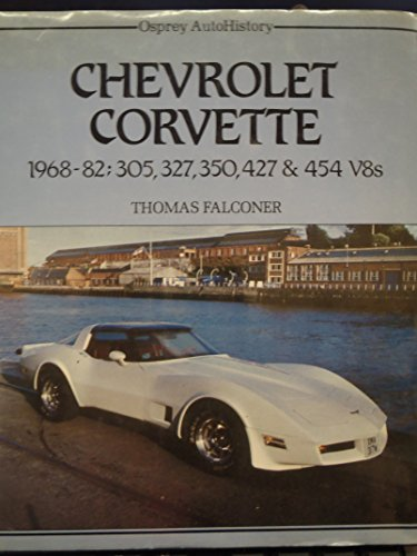 Chevrolet Corvette 1968-82: 305, 327, 350, 427 & 454V8s: Falconer,Thomas