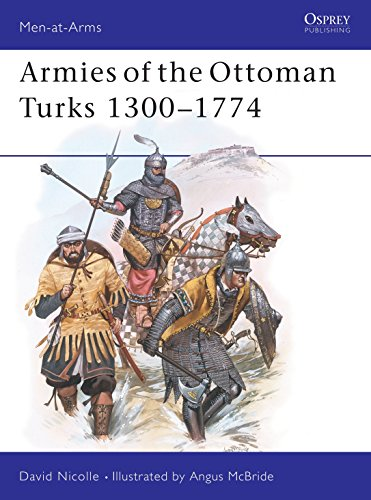 9780850455113: Armies of the Ottoman Turks, 1300-1774 (Men at Arms Series, 140)