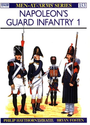 Napoleon's Guard Infantry (1) (Men-At-Arms Series, 153) (0850455340) by Philip Haythornthwaite