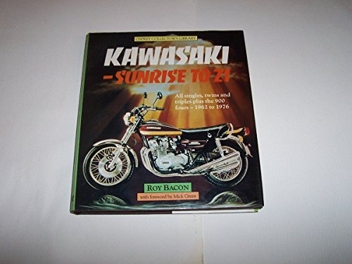 Kawasaki Sunrise to Z1 All Singles, Twins, and Triples Plus the 900 Fours 1962 to 1976: Bacon, Roy ...