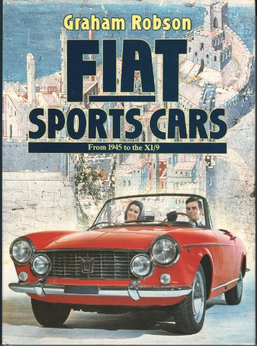 Fiat sports cars: From 1945 to the X1/9: Robson, Graham