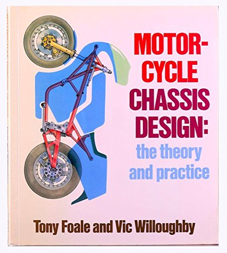 Motor Cycle Chassis Design: Practice and Theory: Willoughby, Vic, Foale,
