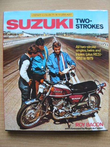 Suzuki two-strokes: All two-stroke singles, twins, and triples (plus RE5), 1952 to 1979 (Osprey collector's library) (9780850455885) by Bacon, Roy Hunt