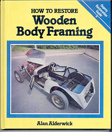 9780850455908: How to Restore Wooden Body Framing (Osprey Restoration Guides)