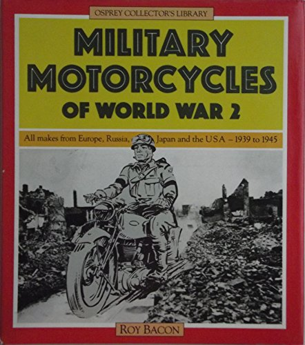 9780850456189: Military motorcycles of World War 2: All makes from Europe, Russia, Japan, and the USA, 1939-1945 (Osprey collector's library)