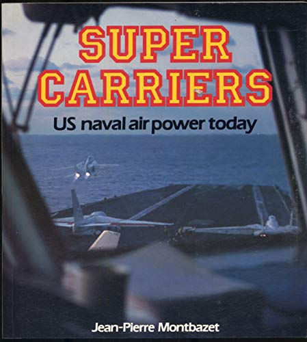 9780850456394: Super Carriers: U.S. Naval Air Power Today (Osprey colour series)