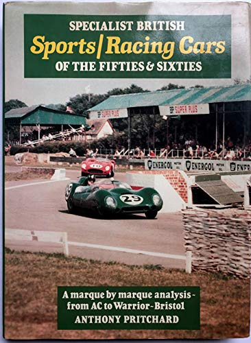 Specialist British Sports / Racing Cars of the Fifties & Sixties. A Marque By Marque ...