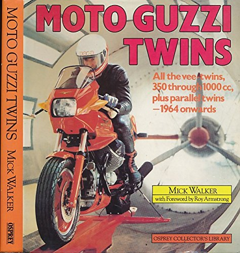 Moto Guzzi twins: All V-twins, 350 through 1000cc, plus parallel twins--1964 onward (Osprey collector's library) (0850456509) by Mick Walker