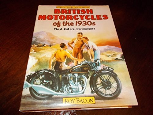 British motorcycles of the 1930s: The A-Z of pre-war marques, from AER through to Zenith (Osprey Collector's Library) (9780850456578) by Bacon, Roy Hunt