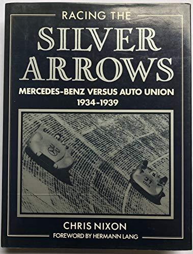 9780850456585: RACING THE SILVER ARROWS:MERCEDES-BENZ VERSUS AUTO UNION 1934-1939