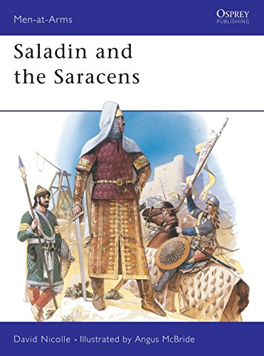 Saladin and the Saracens: Armies of the Middle East 1100-1300 (Men-At-Arms 171)