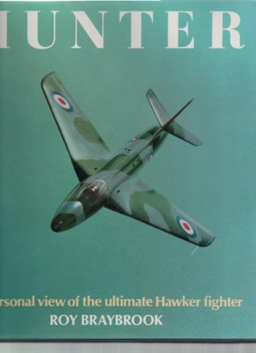 Hunter: A Personal View Of The Ultimate Hawker Fighter: Braybrook, Roy
