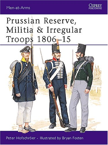 9780850457995: Prussian Reserve Militia and Irregulars 1806-15 (Osprey Men-At-Arms Series, 192)