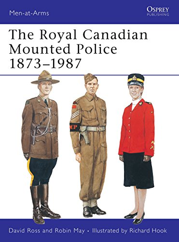 The Royal Canadian Mounted Police 1873-1987 (Men-At-Arms 197)