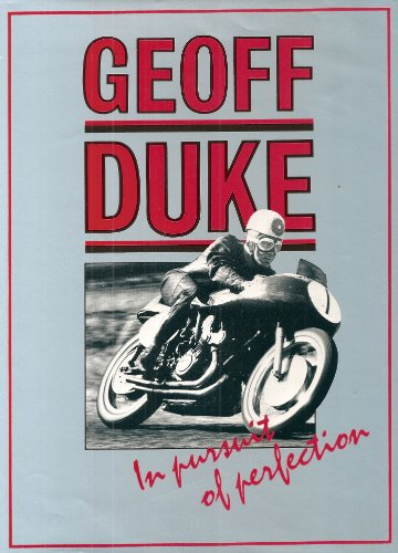 In Pursuit of Perfection : Geoff Duke: Geoff Duke