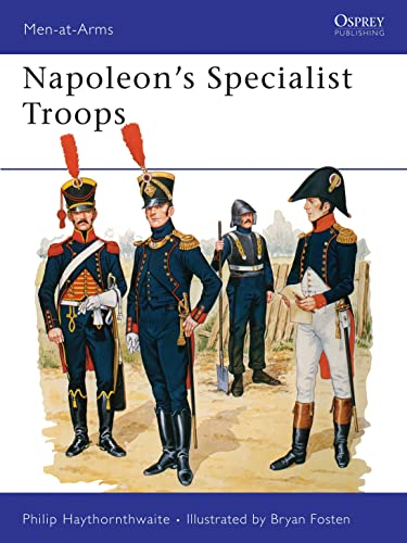 Napoleon's Specialist Troops (Men-at-Arms) (9780850458411) by Philip Haythornthwaite