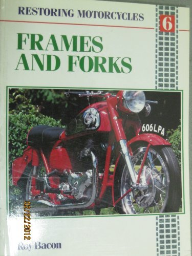 Frames and Forks (Restoring Motorcycles 6) (0850458617) by Bacon, Roy