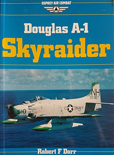 Douglas A-1 Skyraider (Osprey Air Combat): Dorr, Robert F.