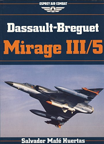 Dassault-Breguet Mirage III/5 Dassault-Breguet Mirage III/5, Huertas, Salvador Mafe, Used, 9780850459333 Minor shelf wear; Clean, bright © Osprey Air Combat Series; B&W and color illustrations; 7x11 ; 198 p.