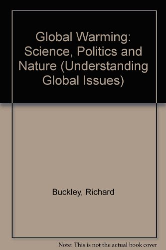 Global Warming: Science, Politics and Nature (Paperback): Richard Buckley