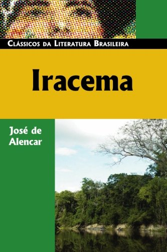 Iracema (Classicos da Literatura Brasileira): Jose de Alencar