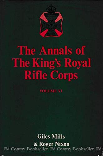 The Annals of the King's Royal Rifle Corps (Vol. VI - 1919 - 1943): Mills, Giles and Roger ...