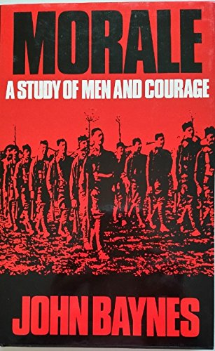 Morale: A Study of Men and Courage (0850520495) by John Baynes