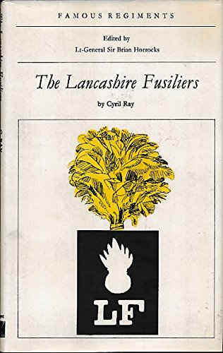 The Lancashire Fusiliers ( The 20th Regiment Of Foot ): Ray , Cyril