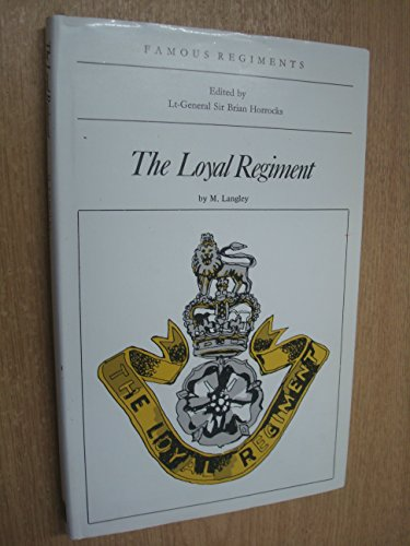 FAMOUS REGIMENTS: THE LOYAL REGIMENT: Michael Langley and Lt.Gen Sir Brian Horrocks Editor