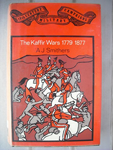 The Kaffir Wars 1779 to 1877 (19th Century Military Campaigns Series): Smithers, A.J.