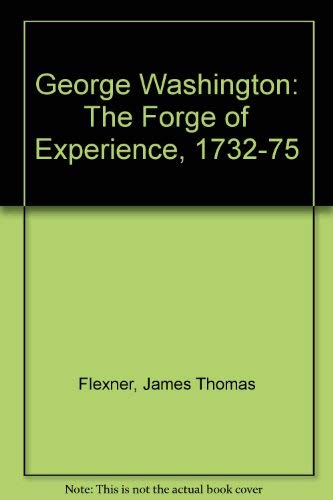 George Washington: The Forge of Experience, 1732-75 (9780850521603) by James Thomas Flexner