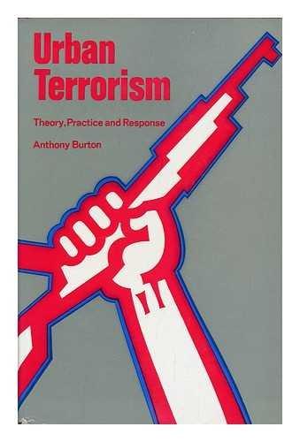 Urban Terrorism.Theory,Practice & Response: Anthony M.Burton
