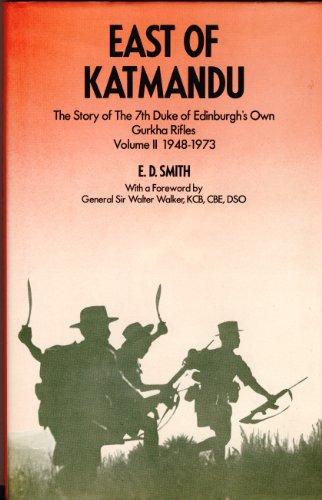 East of Katmandu: History of the 7th Duke of Edinburgh's Own Gurkha Rifles, Volume II, 1948-73 ...