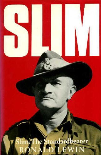 SLIM THE STANDARDBEARER A BIOGRAPHY OF FIELD-MARSHAL THE VISCOUNT SLIM KG, GCB, GCMG, GCVO, GBE, ...