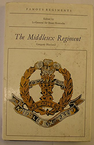 The Middlesex Regiment (Duke of Cambridge's Own) (The 57th and 77th of foot) (Famous regiments) (9780850522310) by Blaxland, Gregory