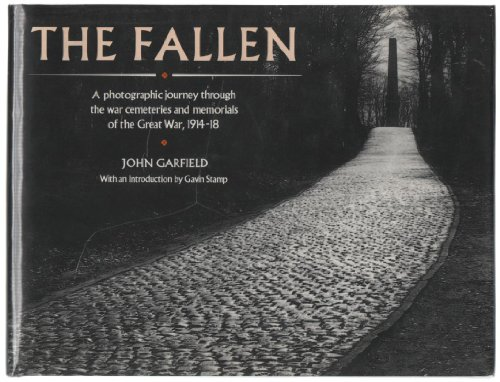 The Fallen: A Photographic Journey Through the War Cemeteries and Memorials of the Great War, 1914-...