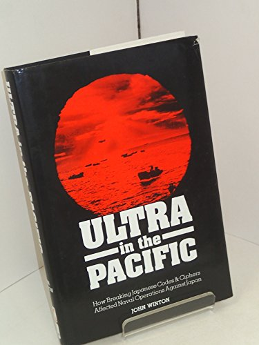 Ultra in the Pacific: How Breaking Japanese Codes & Cyphers Affected Naval Operations Against Jap...
