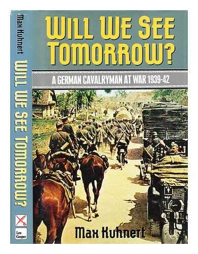 9780850522907: Will We See Tomorrow?: A German Cavalryman at War, 1939-1942
