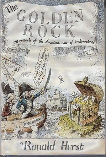 The Golden Rock : an Episode of the American War of Independence 1775-83: Hurst Ronald