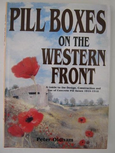 Pillboxes on the Western Front: Guide to the Design, Construction and Use of Concrete Pillboxes, ...