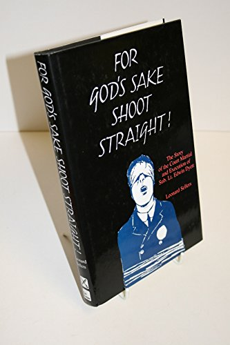 9780850524703: For God's Sake Shoot Straight: The Court Martial and Execution of Sub Lt. Edwin Dyett