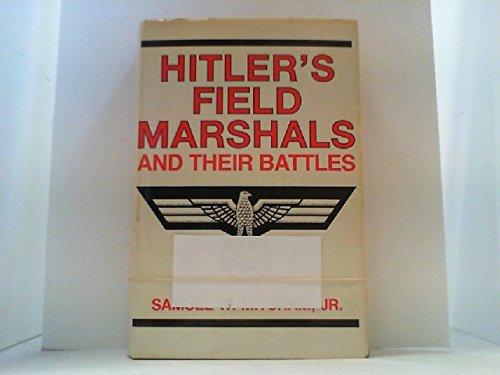 Hitler's Field Marshals and Their Battles: Samuel W. Mitcham