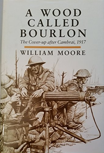 9780850524826: A Wood Called Bourlon: Cover-up After Cambrai, 1917