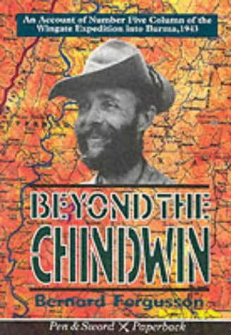 9780850524864: Beyond the Chindwin: The Story of the Number Five Column of the Wingate Expedition into Burma, 1943 (Pen & Sword paperback)