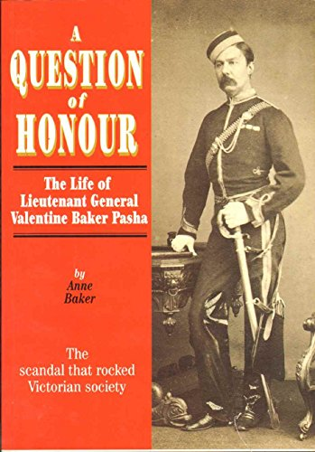 A Question of Honour: The Life Of Lieutenant General Valentine Baker Pasha (0850524962) by Anne Baker