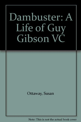 Dambuster : A Life of Guy Gibson VC: Ottaway, Susan